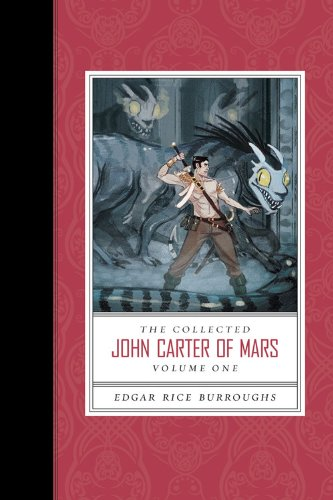 The Collected John Carter of Mars (A Princess of Mars, Gods of Mars, and Warlord of