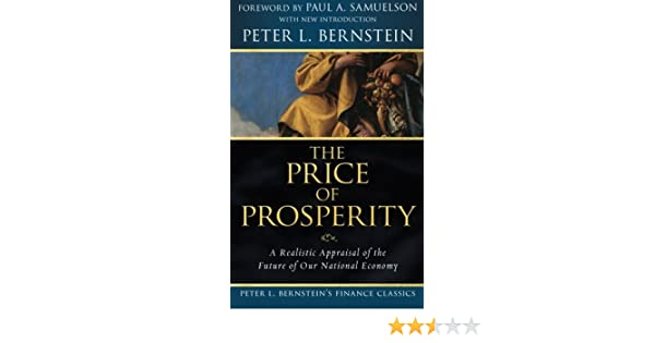 The Price Of Prosperity A Realistic Appraisal Future Our National Economy Peter L Bernsteins Finance Classics Bernstein