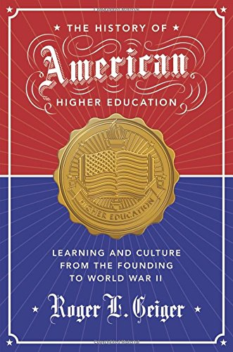 The History of American Higher Education: Learning and Culture from the Founding to World War II (The William G. Bowen Memorial Series in Higher Education)