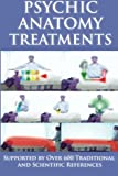 img - for Psychic Anatomy Treatments: Energy Healing-Empowerment at it Best: Supported by Over 600 Traditional and Scientific References book / textbook / text book