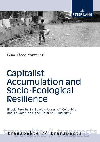 Capitalist Accumulation and Socio-Ecological Resilience: Black People in Border Areas of Colombia and Ecuador and the Palm Oil Industry