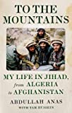 To the Mountains: My Life in Jihad, from Algeria to Afghanistan