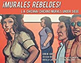 img - for Murales Rebeldes!: L.A. Chicana/Chicano Murals Under Siege book / textbook / text book