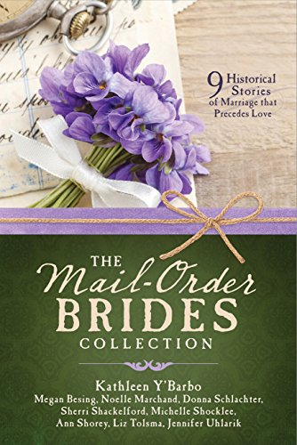The Mail-Order Brides Collection: 9 Historical Stories of Marriage that Precedes Love by [Besing, Megan, Marchand, Noelle, Schlachter, Donna, Shackelford, Sherri, Shocklee, Michelle, Shorey, Ann, Tolsma, Liz, Uhlarik, Jennifer, Y'Barbo, Kathleen]