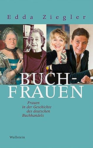 Buchfrauen  Frauen In Der Geschichte Des Deutschen Buchhandels