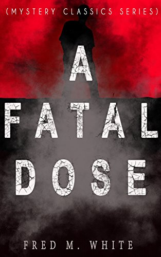 A FATAL DOSE (Mystery Classics Series): Behind the Mask