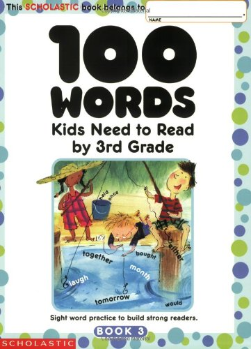 100 Words Kids Need to Read by 3rd Grade: Sight Word Practice to Build Strong Readers cover