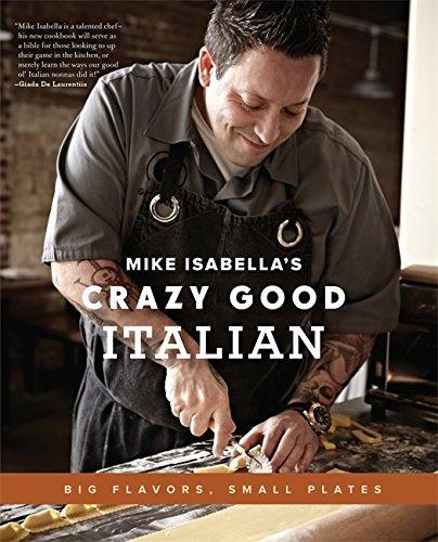 (Mike Isabella's Crazy Good Italian: Big Flavors, Small Plates)
