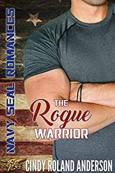 The Rogue Warrior: Navy SEAL Romances 2.0 by [Anderson, Cindy Roland]