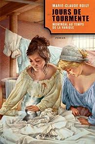 Jours de tourmente Montréal au Temps de la variole par Marie-Claude Boily