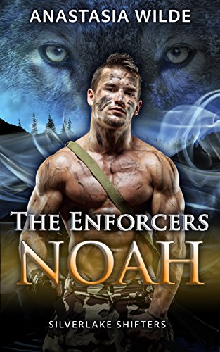 The Enforcers: NOAH (Silverlake Shifters) (Silverlake Enforcers Book 3) by [Wilde, Anastasia]