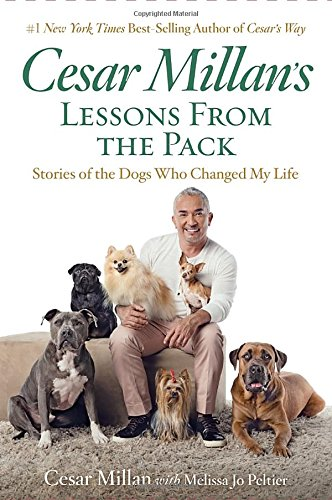 Cesar Millan's Lessons From the Pack: Stories of the Dogs Who Changed...