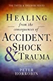 Healing from the Consequences of Accident, Shock and Trauma (The Truth & Freedom Series)