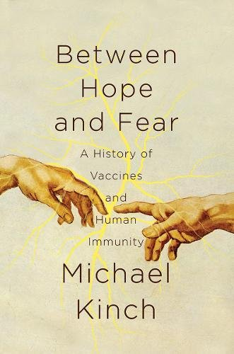Between Hope and Fear: A History of Vaccines and Human Immunity by Pegasus Books