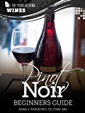 Pinot Noir: Beginners Guide to Wine (101 Publishing: Wine Series)