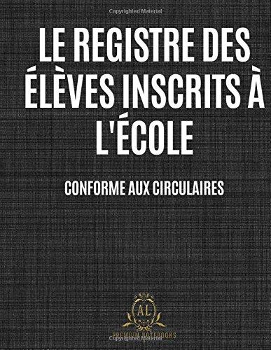 Download Registre des élèves inscrits à l'école: Conforme Circulaire 91-220 du 30 juillet 1991 modifiée (French Edition) ebook
