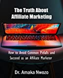 The Truth About Affiliate Marketing: How To Avoid Common Pitfalls and Succeed as an Affiliate Marketer