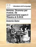 Arminio Dramma per Musica, Da Rappresentarsi Sopra il Theatro Di S M B, Antonio Salvi, 1170499473