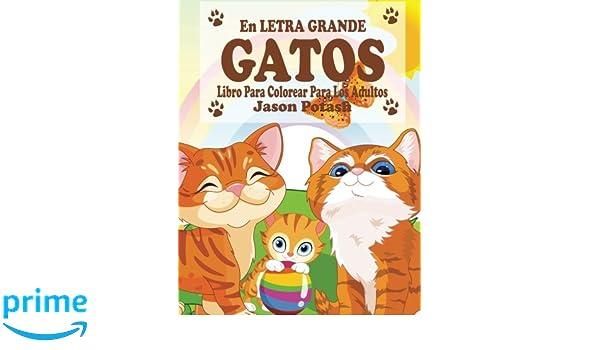 Gatos Libro Para Colorear Para Los Adultos (En Letra Grande) (El alivio de tensión para adultos para colorear) (Spanish Edition): Jason Potash: ...