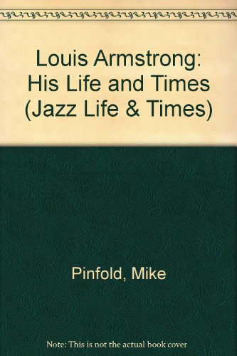 Louis Armstrong: His Life And Times (Jazz Life And Times)