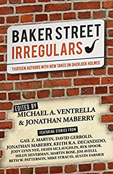 Baker Street Irregulars: Thirteen Authors With New Takes on Sherlock Holmes by [Ventrella, Michael A.]