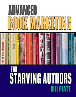 Advanced Book Marketing for Starving Authors by [Platt, Bill]