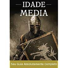 A Idade Média: Um guia completo para a história da Europa, desde a queda do império romano ocidental passando pela peste negra até o início do Renascimento