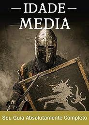 A Idade Média: Um guia completo para a história da Europa, desde a queda do império romano ocidental passando