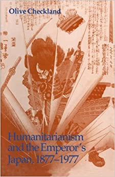 Humanitarianism and the Emperor 39:s Japan, 1877-1977