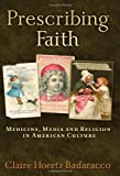 img - for Prescribing Faith: Medicine, Media, and Religion in American Culture book / textbook / text book