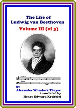 The Life of Ludwig van Beethoven, Volume III (of 3) by Alexander Wheelock Thayer by [Alexander Wheelock Thayer]