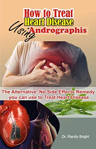 How to Treat Heart Disease Using Andrographis: The Alternative No Side Effects Remedy you can use to Treat Heart Disease