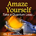 Amaze Yourself: Take a Quantum Leap Audiobook by Dr. Jill Ammon-Wexler Narrated by Arika Escalona Rapson