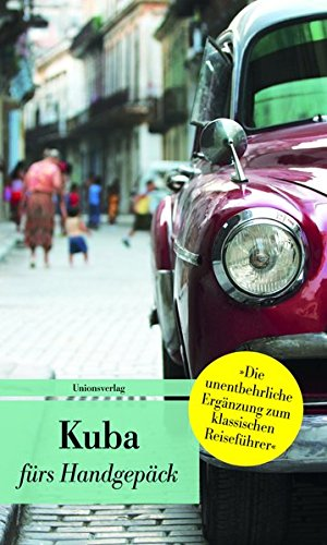 Kuba fürs Handgepäck: Geschichten und Berichte - Ein Kulturkompass (Bücher fürs Handgepäck) (Unionsverlag Taschenbücher)