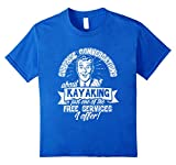 Kayaking T Shirt %2Dfor kayakers who tal