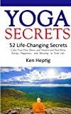 img - for Yoga Secrets: 52 Life-Changing Secrets: Calm Your Pain, Stress, and Anxiety and Find More Energy, Happiness, and Meaning in Your Life. (Volume 1) book / textbook / text book