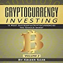 Cryptocurrency Investing: 13 Most Successful Cryptocurrencies You Should Invest, Volume 2 Audiobook by Keizer Söze Narrated by Matyas J.
