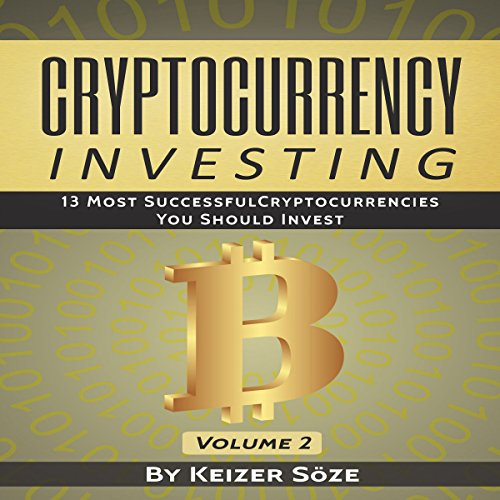 [D.O.W.N.L.O.A.D] Cryptocurrency Investing: 13 Most Successful Cryptocurrencies You Should Invest, Volume 2<br />[P.D.F]