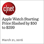Apple Watch Starting Price Slashed by $50 to $299 | Lance Whitney