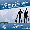 Savvy Traveler French Shopping Speech by  Savvy Traveler Narrated by  Savvy Traveler