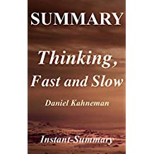 Summary - Thinking, Fast and Slow: By Daniel Kahneman (Thinking, Fast and Slow: A Complete Summary Book 1)