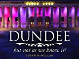 Dundee, but Not as We Know it!