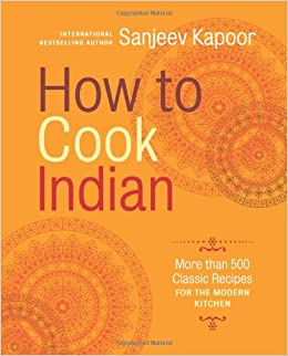 How to cook indian more than 500 classic recipes for the modern how to cook indian more than 500 classic recipes for the modern kitchen sanjeev kapoor 9781584799139 amazon books forumfinder Images