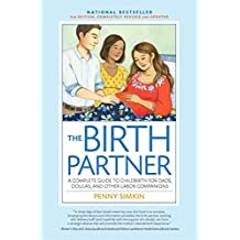 The Birth Partner, 4th Edition, Completely Revised and Updated: A Complete Guide to Childbirth for Dads, Doulas, and Other Labor Companions
