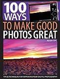 100 Ways to Make Good Photos Great, Peter Cope, 1446303004