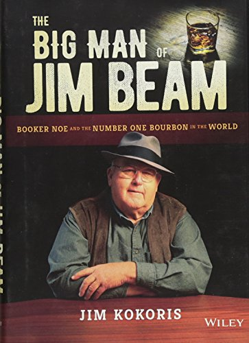 The Big Man of Jim Beam: Booker Noe And the Number-One Bourbon In the World by Jim Kokoris
