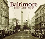 Baltimore Then and Now (Compact), Alexander D. Mitchell, 1592239641