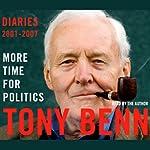 More Time for Politics: Diaries 2001-2007 | Tony Benn