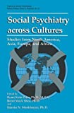 Social Psychiatry across Cultures: Studies from North America, Asia, Europe, and Africa (Topics in Social Psychiatry)