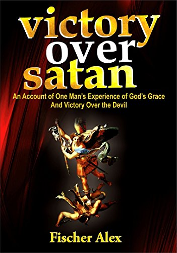 Victory over Satan: An Account of One Mans Experience of Gods Grace And Victory Over the Devil
